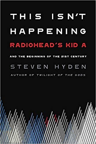 """This Isn't Happening: Radiohead's """"Kid A"""" and the Beginning of the 21st  Century: Hyden, Steven: 9780306845680: Amazon.com: Books"""