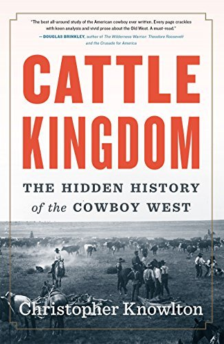 Amazon.com: Cattle Kingdom: The Hidden History of the Cowboy West eBook:  Knowlton, Christopher: Kindle Store