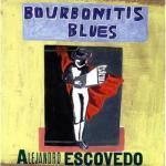 Alejandro_Escovedo_-_Bourbonitis_Blues.jpg